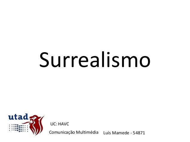 Surrealismo UC: HAVCComunicação Multimédia   Luís Mamede - 54871