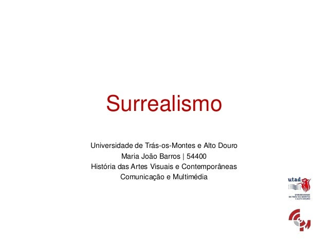 SurrealismoUniversidade de Trás-os-Montes e Alto Douro          Maria João Barros | 54400História das Artes Visuais e Cont...