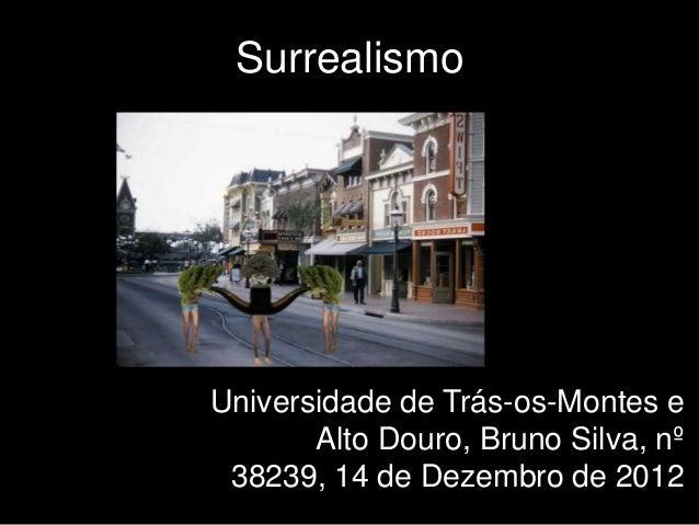 SurrealismoUniversidade de Trás-os-Montes e       Alto Douro, Bruno Silva, nº 38239, 14 de Dezembro de 2012