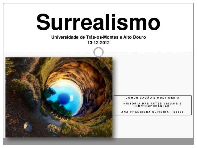 Surrealismo Universidade de Trás-os-Montes e Alto Douro                 13-12-2012                                  COMUNI...