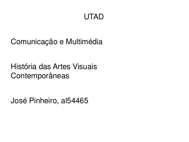 UTADComunicação e MultimédiaHistória das Artes VisuaisContemporâneasJosé Pinheiro, al54465