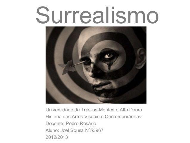 SurrealismoUniversidade de Trás-os-Montes e Alto DouroHistória das Artes Visuais e ContemporâneasDocente: Pedro RosárioAlu...