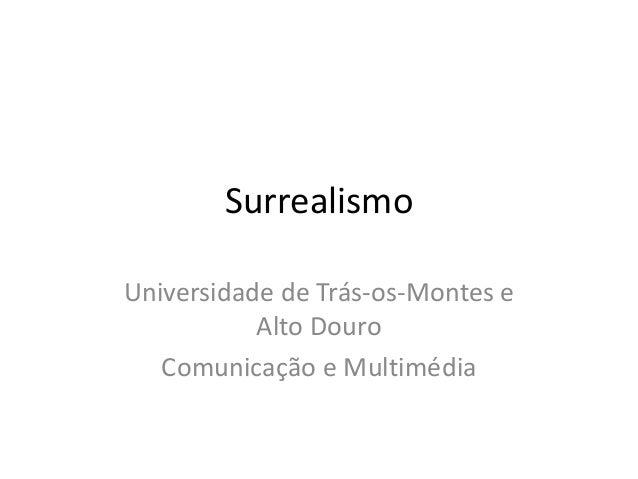 SurrealismoUniversidade de Trás-os-Montes e           Alto Douro   Comunicação e Multimédia