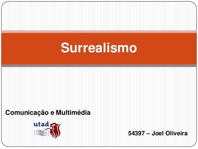 SurrealismoComunicação e Multimédia                           54397 – Joel Oliveira