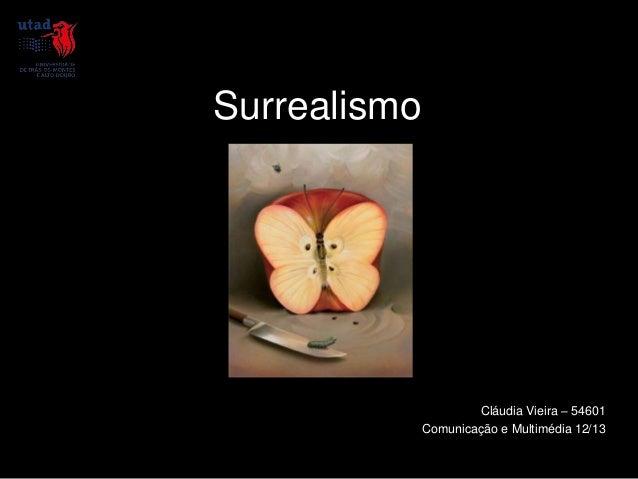 Surrealismo                      Cláudia Vieira – 54601              Comunicação e Multimédia 12/13