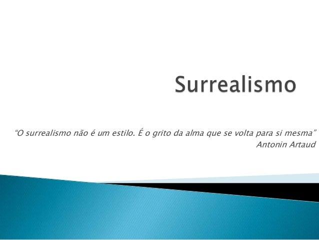 """""""O surrealismo não é um estilo. É o grito da alma que se volta para si mesma"""" Antonin Artaud"""