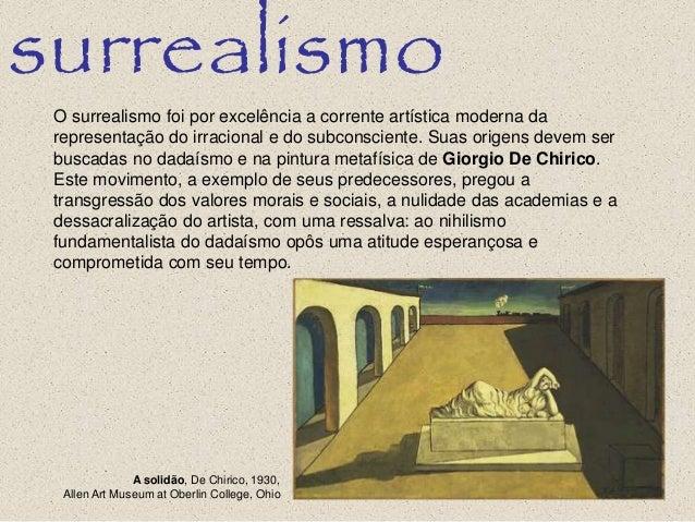 surrealismo O surrealismo foi por excelência a corrente artística moderna da representação do irracional e do subconscient...