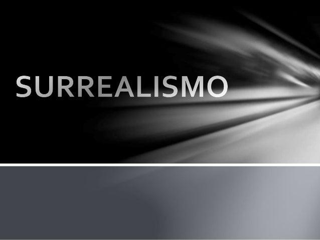 • O surrealismo foi um movimento artístico surgido na França, no ano de  1920, fundado pelo poeta André Breton.  • Com o f...