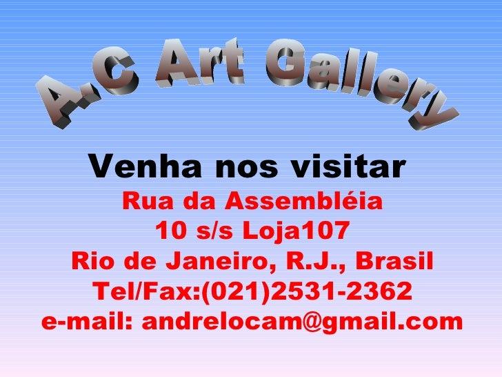 Venha nos visitar   Rua da Assembléia 10 s/s Loja107 Rio de Janeiro, R.J., Brasil Tel/Fax:(021)2531-2362 e-mail: andreloca...