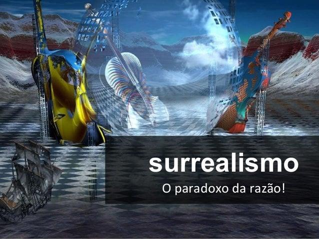 surrealismoO paradoxo da razão!
