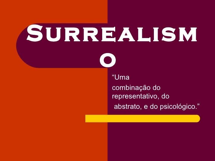 """Surrealism    o     """"Uma     combinação do     representativo, do      abstrato, e do psicológico."""""""