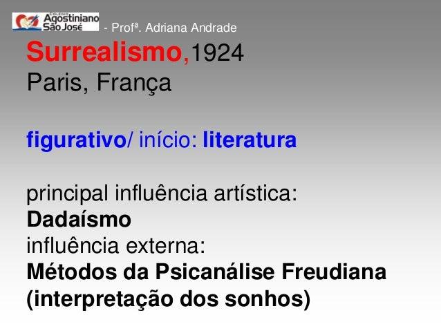 - Profª. Adriana AndradeSurrealismo,1924Paris, Françafigurativo/ início: literaturaprincipal influência artística:Dadaísmo...