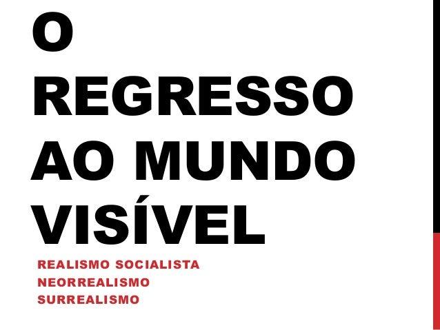 OREGRESSOAO MUNDOVISÍVELREALISMO SOCIALISTANEORREALISMOSURREALISMO