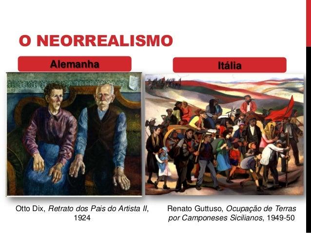 O NEORREALISMOOtto Dix, Retrato dos Pais do Artista II,1924Renato Guttuso, Ocupação de Terraspor Camponeses Sicilianos, 19...