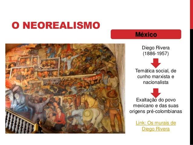 O NEOREALISMOMéxicoDiego Rivera(1886-1957)Temática social, decunho marxista enacionalistaExaltação do povomexicano e das s...
