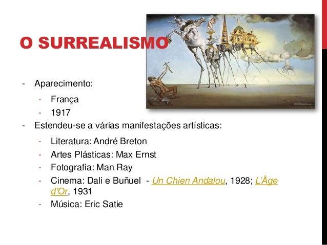 O SURREALISMO- Aparecimento:- França- 1917- Estendeu-se a várias manifestações artísticas:- Literatura: André Breton- Arte...