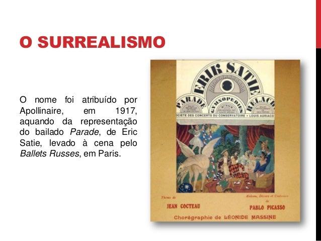 O SURREALISMOO nome foi atribuído porApollinaire, em 1917,aquando da representaçãodo bailado Parade, de EricSatie, levado ...