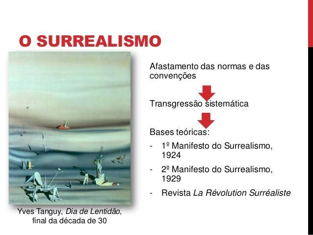 O SURREALISMOAfastamento das normas e dasconvençõesTransgressão sistemáticaBases teóricas:- 1º Manifesto do Surrealismo,19...