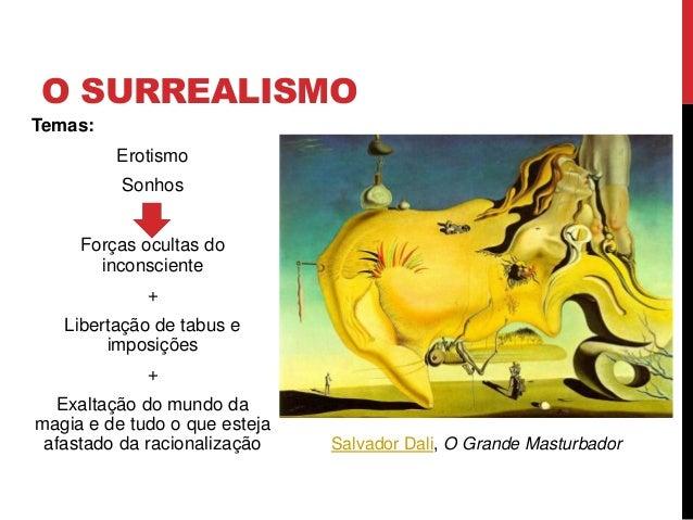 O SURREALISMOTemas:ErotismoSonhosForças ocultas doinconsciente+Libertação de tabus eimposições+Exaltação do mundo damagia ...