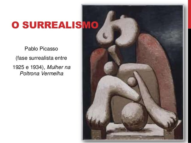 O SURREALISMOPablo Picasso(fase surrealista entre1925 e 1934), Mulher naPoltrona Vermelha