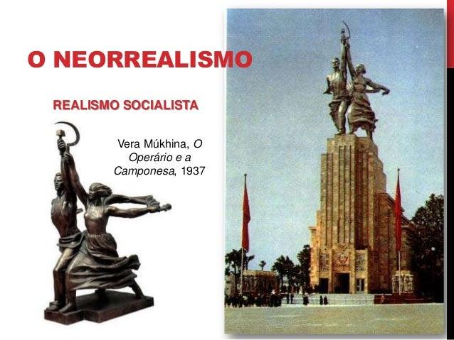 O NEORREALISMOREALISMO SOCIALISTAVera Múkhina, OOperário e aCamponesa, 1937