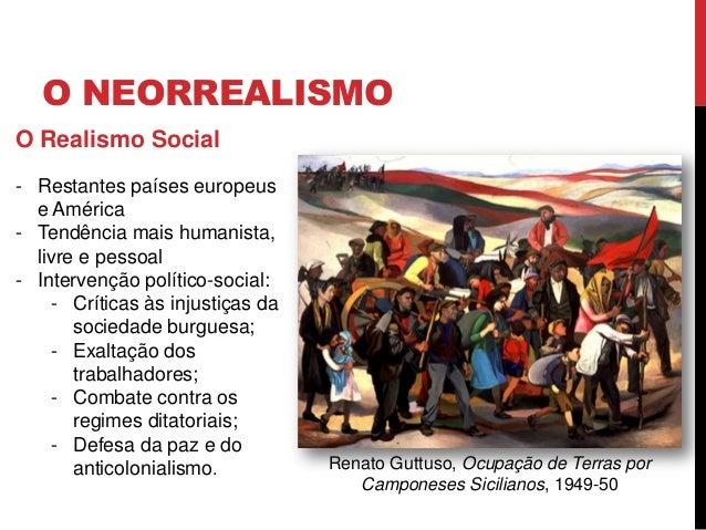 O NEORREALISMOO Realismo Social- Restantes países europeuse América- Tendência mais humanista,livre e pessoal- Intervenção...