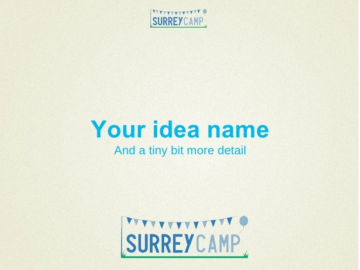 Future Surrey | SurreyCamp | Ignite Presentation | Your name Your idea name And a tiny bit more detail