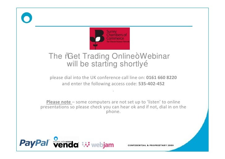 The Get Trading Online Webinar         will be starting shortly     please dial into the UK conference call line on: 0161 ...