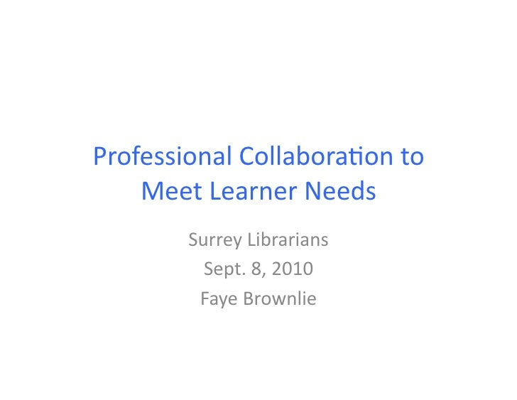 Professional  Collabora.on  to       Meet  Learner  Needs             Surrey  Librarians               Sep...