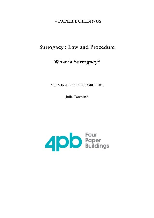 4 PAPER BUILDINGS  Surrogacy : Law and Procedure What is Surrogacy?  A SEMINAR ON 2 OCTOBER 2013 Julia Townend