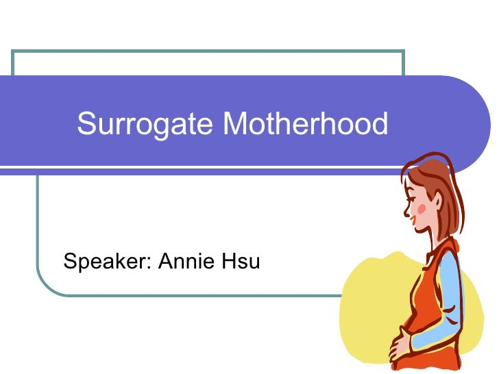 Surrogate Motherhood Speaker: Annie Hsu