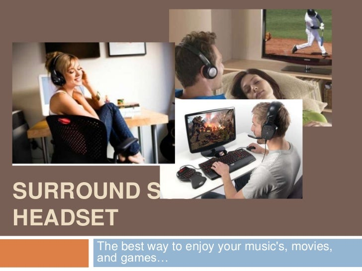SURROUND SOUNDHEADSET     The best way to enjoy your musics, movies,     and games…
