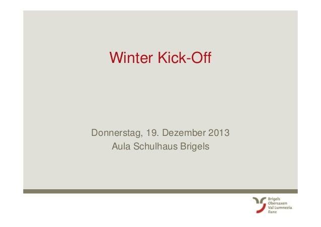 Winter Kick-Off  Donnerstag, 19. Dezember 2013 Aula Schulhaus Brigels