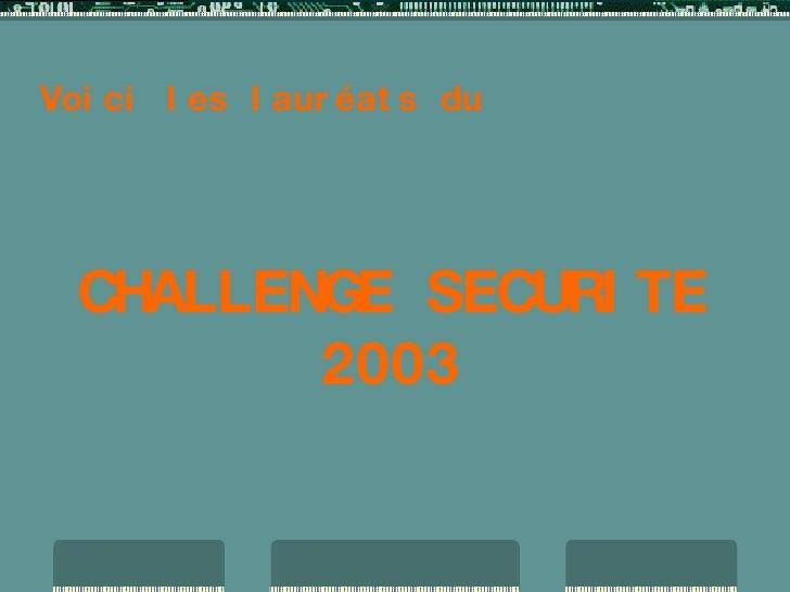 Voici les lauréats du  CHALLENGE SECURITE 2003