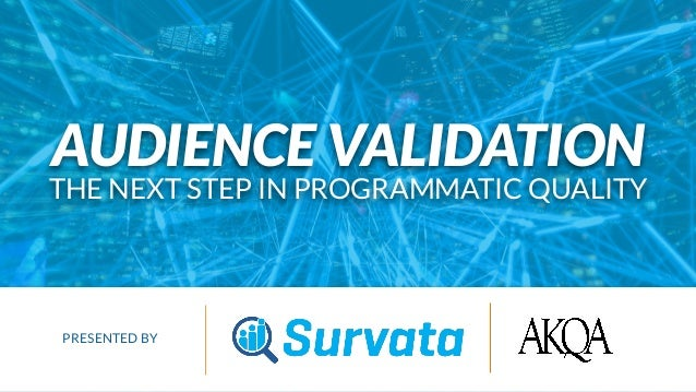 PRIVILEGED & CONFIDENTIAL AUDIENCE VALIDATION THE NEXT STEP IN PROGRAMMATIC QUALITY PRESENTED BY