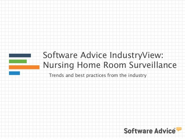 Software Advice IndustryView:  Nursing Home Room Surveillance  Trends and best practices from the industry