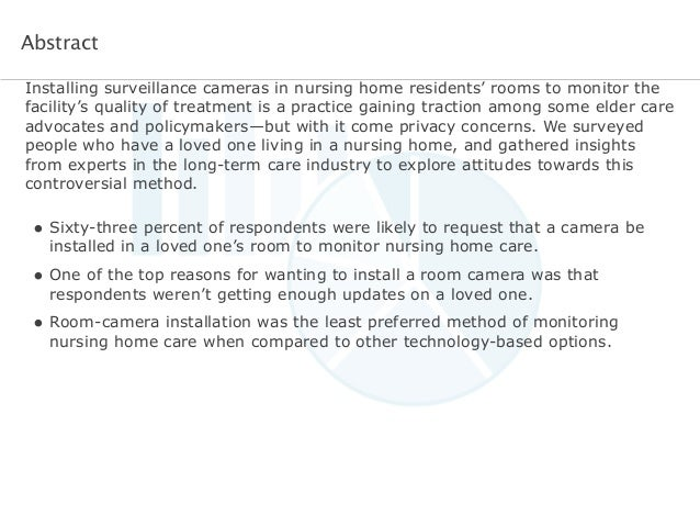 Abstract  Installing surveillance cameras in nursing home residents' rooms to monitor the  facility's quality of treatment...