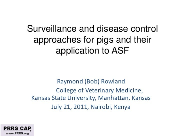 Surveillance and disease control approaches for pigs and their       application to ASF          Raymond (Bob) Rowland    ...