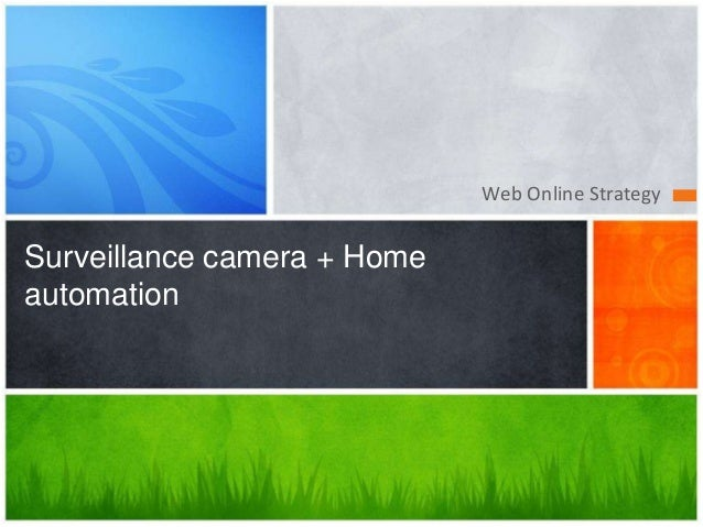 Web Online Strategy Surveillance camera + Home automation