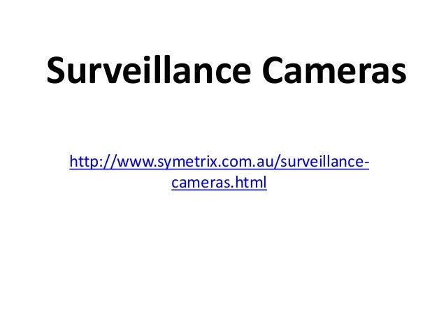 Surveillance Camerashttp://www.symetrix.com.au/surveillance-cameras.html