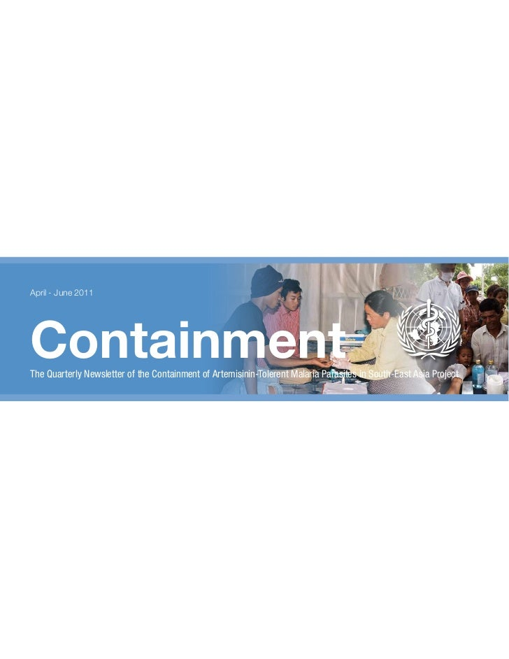 April - June 2011ContainmentThe Quarterly Newsletter of the Containment of Artemisinin-Tolerent Malaria Parasites in South...