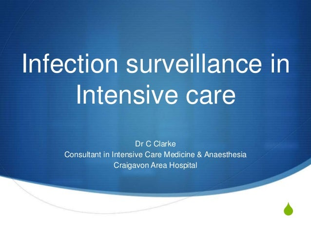 S Infection surveillance in Intensive care Dr C Clarke Consultant in Intensive Care Medicine & Anaesthesia Craigavon Area ...