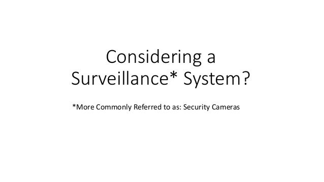 Considering a Surveillance* System? *More Commonly Referred to as: Security Cameras