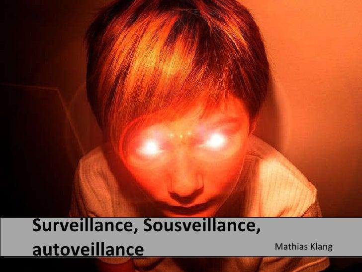 Surveillance, Sousveillance, autoveillance <ul><li>Mathias Klang </li></ul>