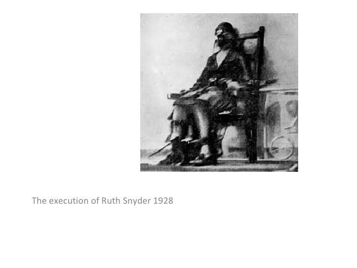 <ul><li>The execution of Ruth Snyder 1928 </li></ul>