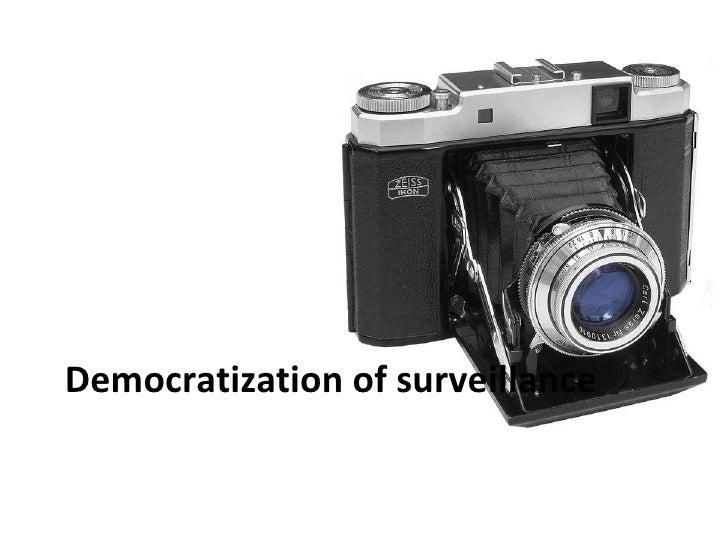Democratization of surveillance