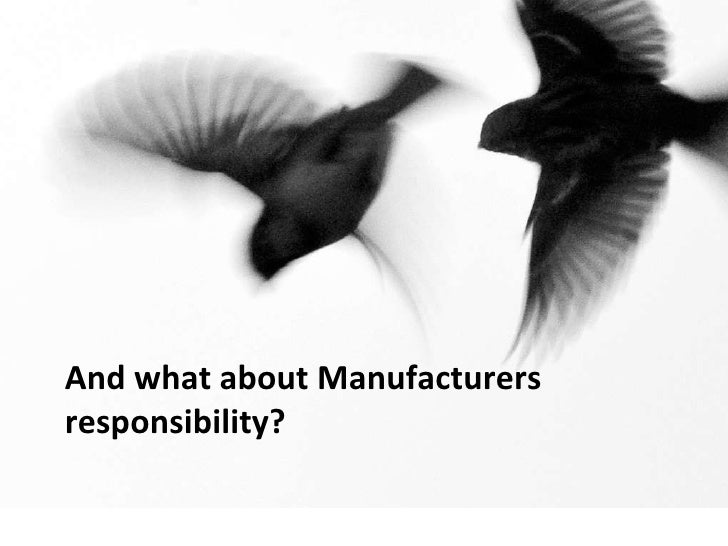 And what about Manufacturers responsibility?