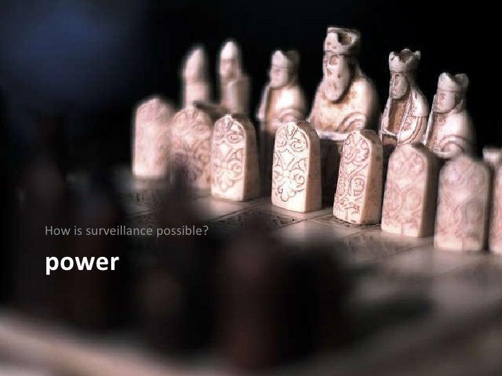 power <ul><li>How is surveillance possible? </li></ul>