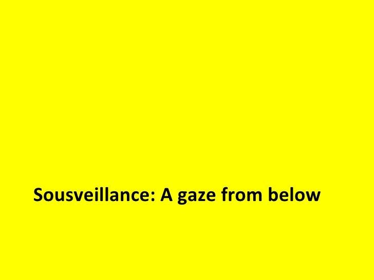 Sousveillance: A gaze from below
