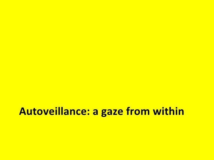 Autoveillance: a gaze from within